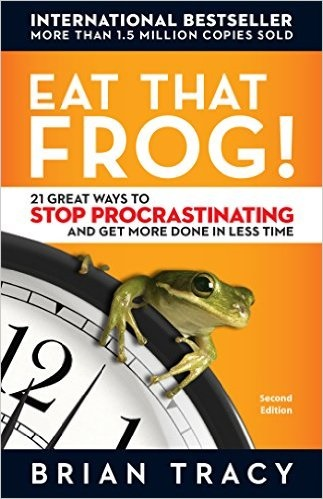 Eat The Frog! 21 Great Ways to Stop Procrastinating and Get More Done in Less Time- Brian Tracy