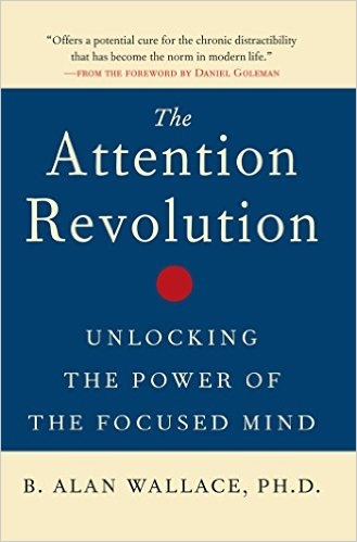 The Attention Revolution Unlocking the Power of Focused Mind