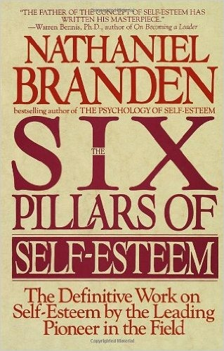 The Six Pillars of Self-Esteem- Nathaniel Branden