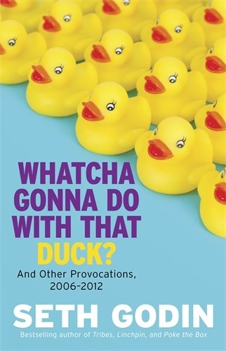 Whatcha Gonna Do with That Duck Seth Godin