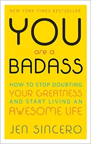 You are a badass How to Stop Doubting Your Greatness and Start Living an Awesome Life Jen Sinerco